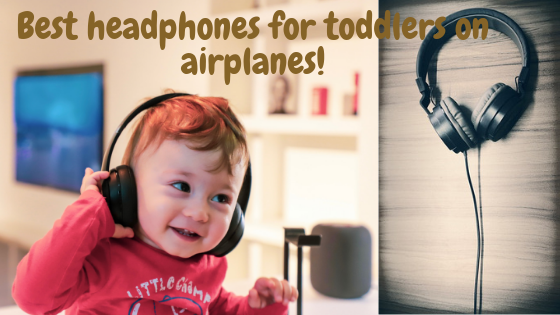 Best Headphones For Toddlers On Airplanes Complete Guide