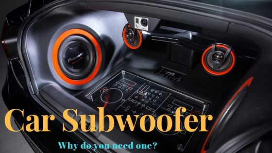 What is the Role of a subwoofer in a CAR? How to choose the best car