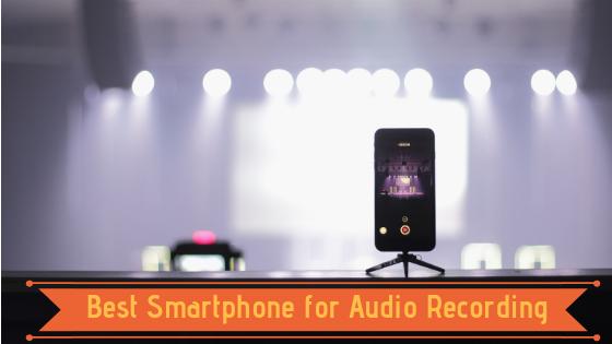 Best Smartphone for audio recording_audiowavegeek.com