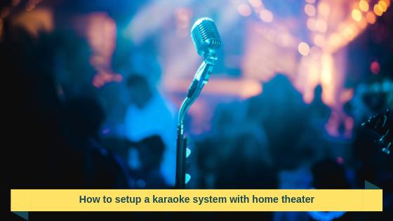How to setup a karaoke system with home theater_audiowavegeek