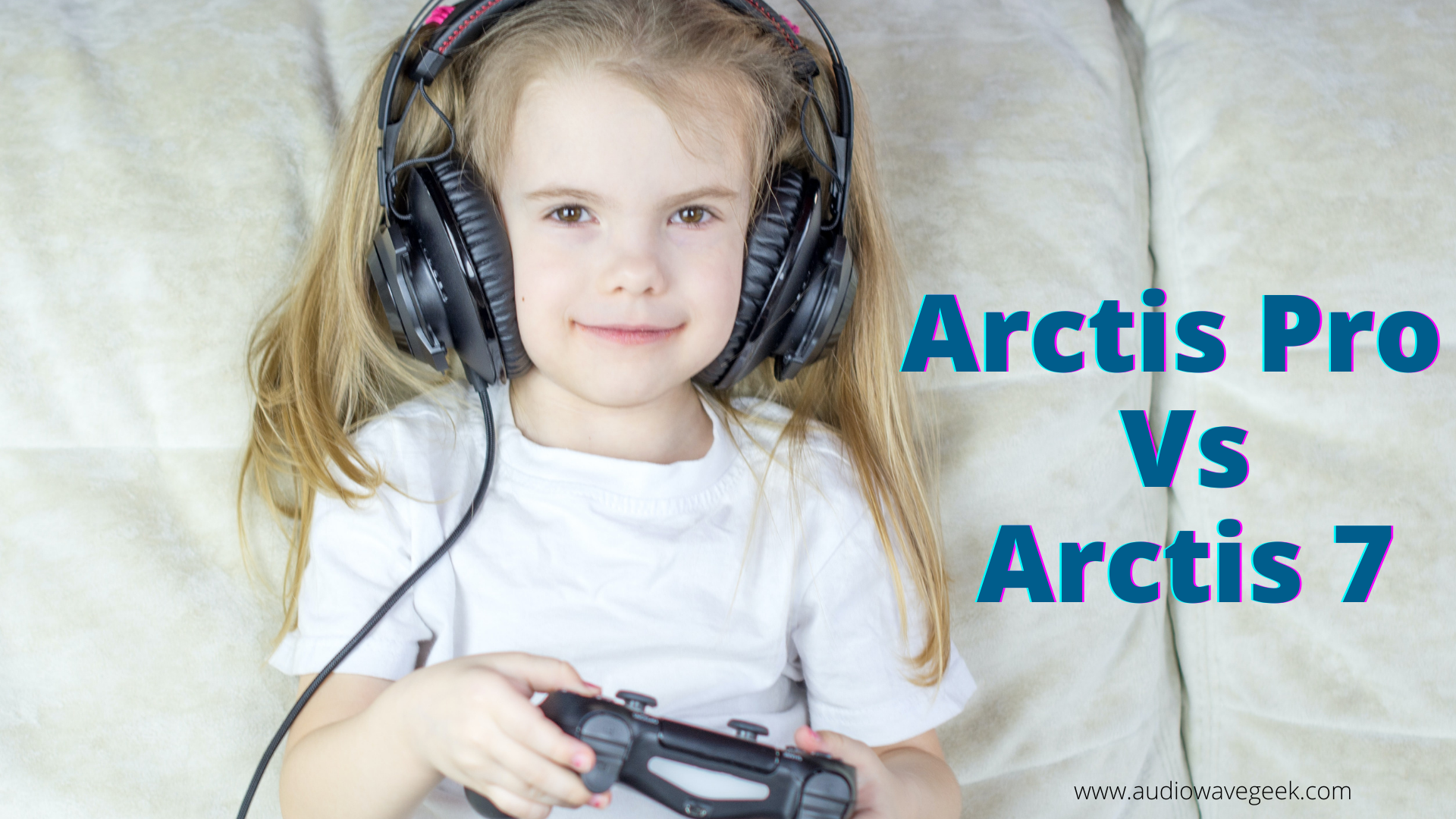 Arctis Pro Vs Arctis 7_best gaming headset_audiowavegeek